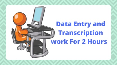 Do All type of data Entry and Transcription work for 2 hours