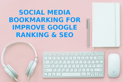 Create Social Media Bookmarking for improve Google Ranking & SEO