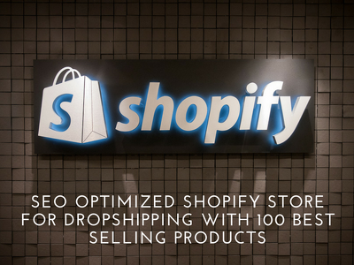 Create SEO Optimized Shopify Store for Dropship + 50 Products