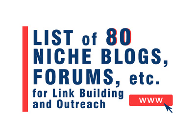 List of 80 Niche Blogs, Forums, etc. for Link Building, Outreach