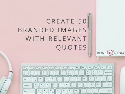 Create 50 branded images with relevant quotes