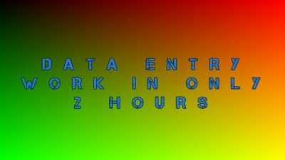 Do any kind of data entry work for 2 hours.