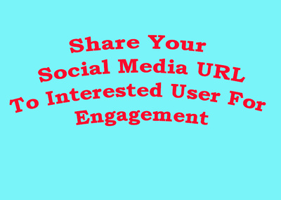 Share Your Social Media URL To Interested User For Engagement