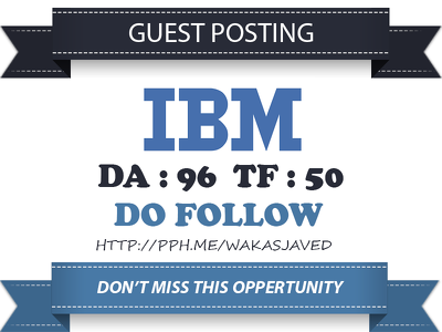 Publish a Do follow guest post on IBM – IBM.com (DA96, PA97)