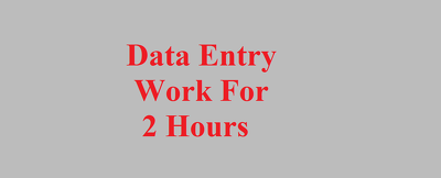 """Do all type of """"Data Entry"""" work for 2 hours."""
