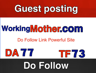 Publish on WorkingMother . Workingmother.com  DA 78 . Do Follow