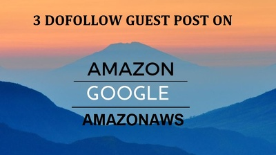 Guest post with DOFOLLOW Backlinks on Google , Amazon, AmazonAws