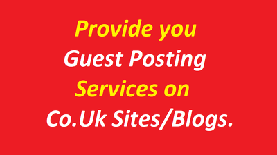 Provide you Guest Posting Services on .Co.Uk Sites/Blogs.