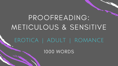 Proofread & edit erotic, adult & romantic text - 1000 words