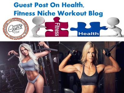 Publish A Guest Post On Health,Fitness Niche Workout Blog