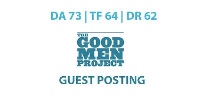 Publish a guest post on Good Men Project - DA73, TF64, DR62