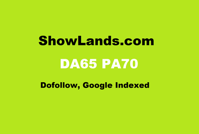 Guest post on ShowLands.com DA65 PA70 Dofollow, Google indexed