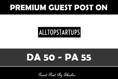 Write & Publish Guest Post on Alltopstartups.com - DA 50