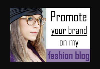 I will promote your brand or store on my fashion blog