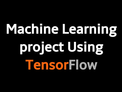 Do  Machine Learning and Tensorflow Project