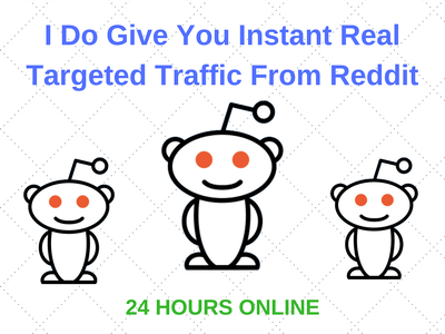 Do  Give You Instant Real Targeted Traffic From Reddit