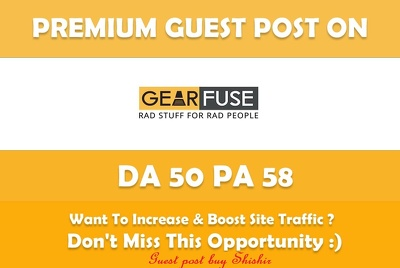 Write & Publish Guest Post on Gearfuse. Gearfuse.com - DA 50