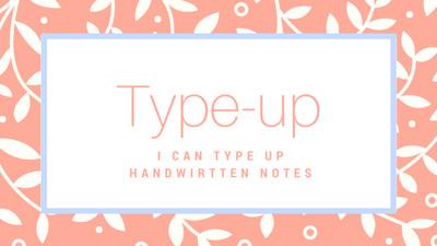 Type up handwritten notes
