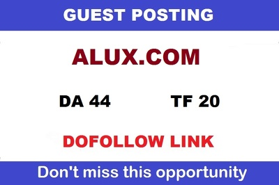 Write & Publish a DOFOLLOW  guest post on ALUX - DA44 , TF 20