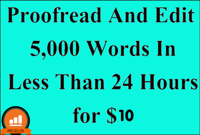 Do  professionally Proof Read & Edit up to 5000 Words In 24 hrs