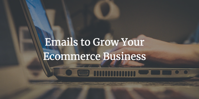 Write emails to grow your ecommerce business