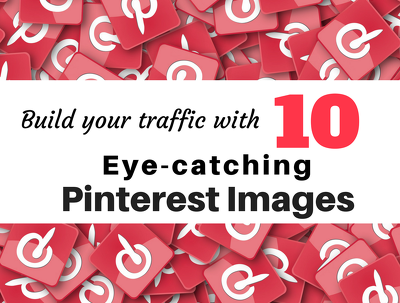 Create 10 x Pinterest Images - eye-catching for traffic
