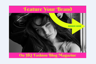 I will feature your brand in my fashion blog magazine