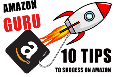 Give my 10 best Amazon Guru Tips to achieving success on Amazon