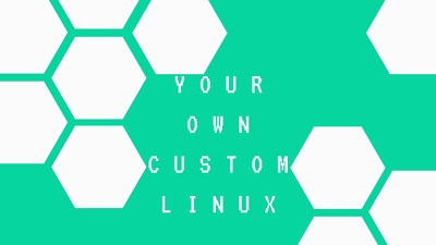 Make you your own custom Linux distribution