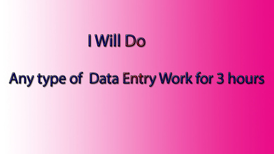 Do all type of data entry work for 3 hours