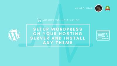 Setup WordPress on your Hosting Server and Install any Theme