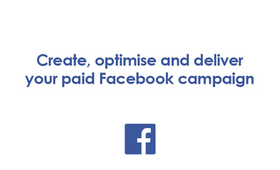 Create, optimise and deliver your paid Facebook campaign
