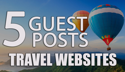 Give 5 Guest Posts On High DA TF Travel Websites