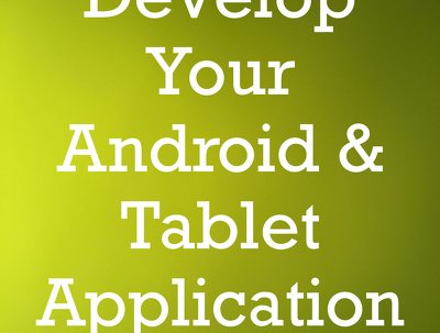 Develop Mobile or Tablet App for Android platform