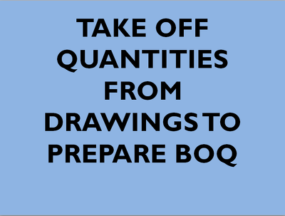 Take off quantities from drawings to prepare BOQ