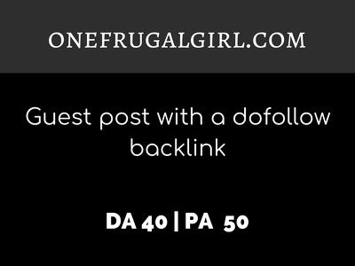 publish a guest post on ONEFRUGALGIRL.COM| DA40 | Dofollow
