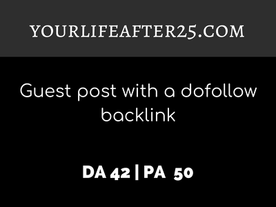Publish a guest post on YOURLIFEAFTER25.COM| DA42| Dofollow