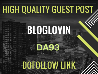 Write and Publish Guest Post on DA93 BlogLovin.com - Dofollow