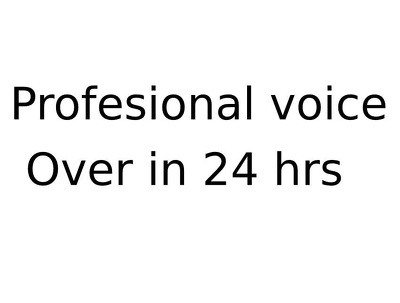 Professional voice over of 200 words in 24 hrs