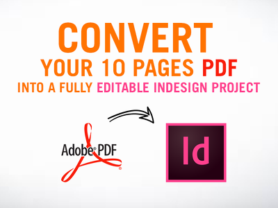 convert your 10 pages PDF into a Fully Editable Indesign project
