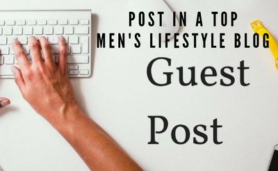 Publish guest post in a top mens lifestyle blog