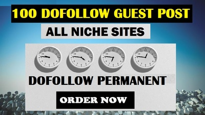 Guest post on 100 dofollow sites high Quality all niches blogs
