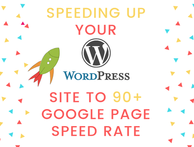 Speed Up your Wordpress Site to 90+ Google Page Speed Rate