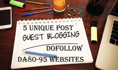 Place 5 unique guest blog posts on HIGH DA80 - DA95 websites