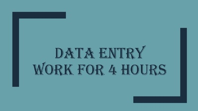 Do all types of data entry work for 4 hours .