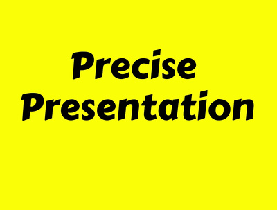 Make a precise power point presentation