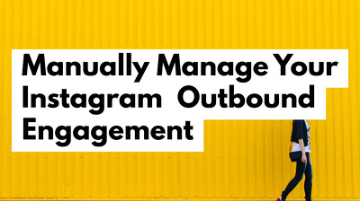 Manually manage your instagram outbound engagement for a month.