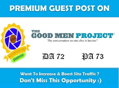 Write & Publish Guest Post on GoodMenProject.com DA72, PA74