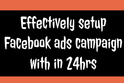 Effectively setup,manage and optimize Facebook ads campaign