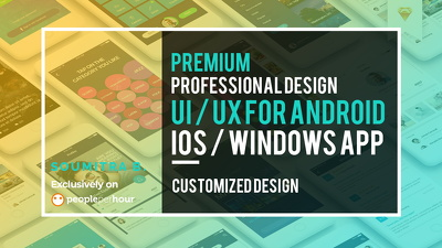 Design Premium Professional UI /UX for Android /IOS /Windows app